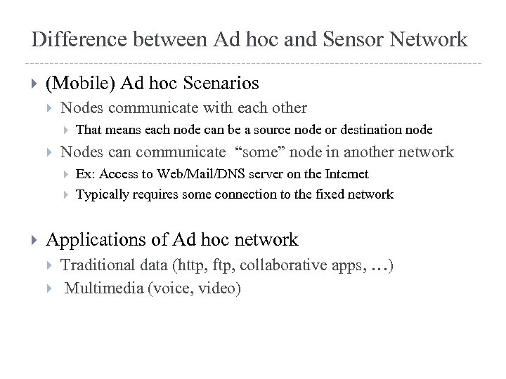Difference between Ad hoc and Sensor Network (Mobile) Ad hoc Scenarios Nodes communicate with