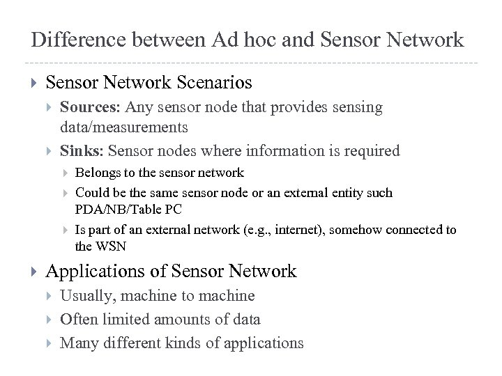Difference between Ad hoc and Sensor Network Scenarios Sources: Any sensor node that provides