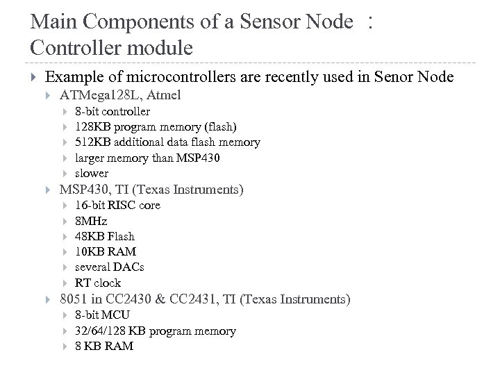 Main Components of a Sensor Node : Controller module Example of microcontrollers are recently