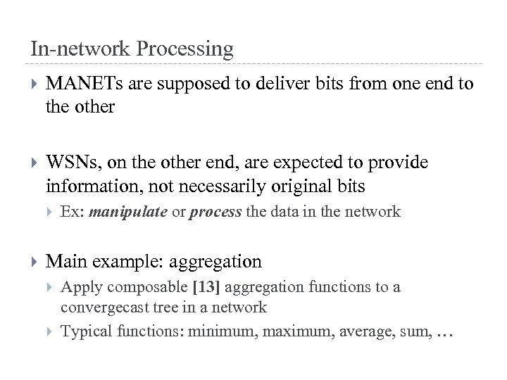 In-network Processing MANETs are supposed to deliver bits from one end to the other
