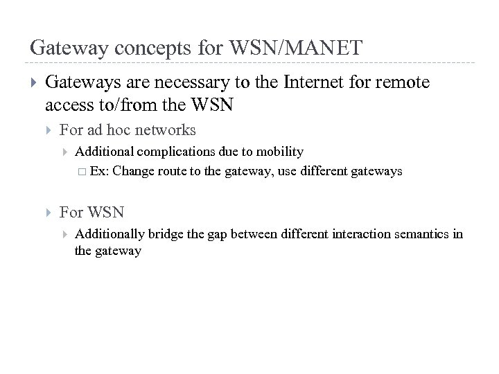 Gateway concepts for WSN/MANET Gateways are necessary to the Internet for remote access to/from