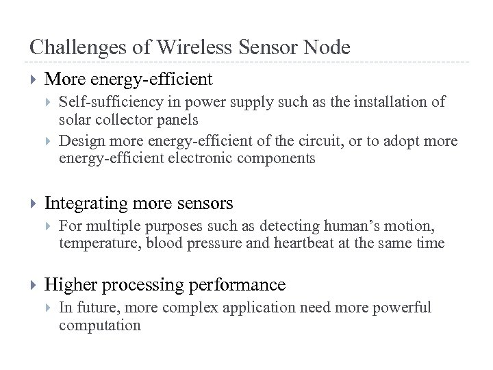 Challenges of Wireless Sensor Node More energy-efficient Integrating more sensors Self-sufficiency in power supply
