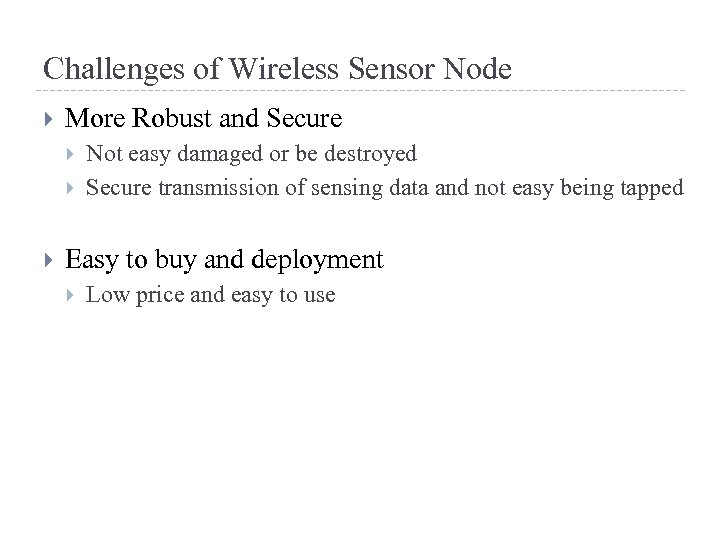 Challenges of Wireless Sensor Node More Robust and Secure Not easy damaged or be