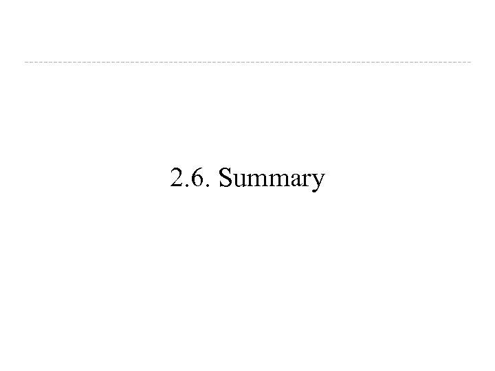 2. 6. Summary