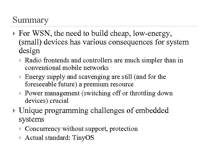 Summary For WSN, the need to build cheap, low-energy, (small) devices has various consequences