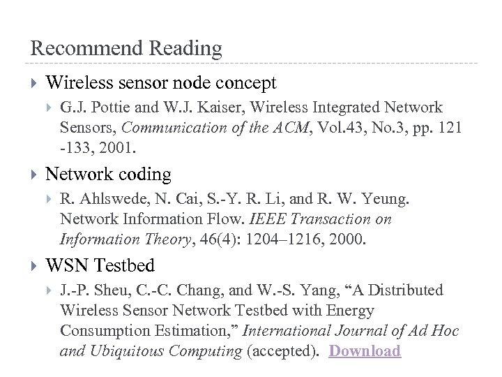 Recommend Reading Wireless sensor node concept Network coding G. J. Pottie and W. J.