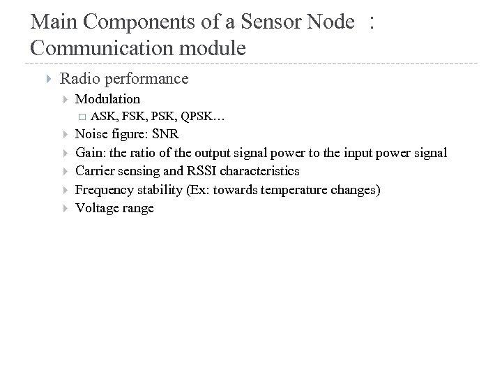 Main Components of a Sensor Node : Communication module Radio performance Modulation ASK, FSK,