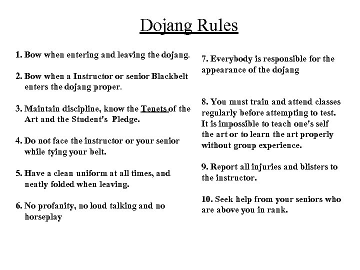 Dojang Rules 1. Bow when entering and leaving the dojang. 2. Bow when a