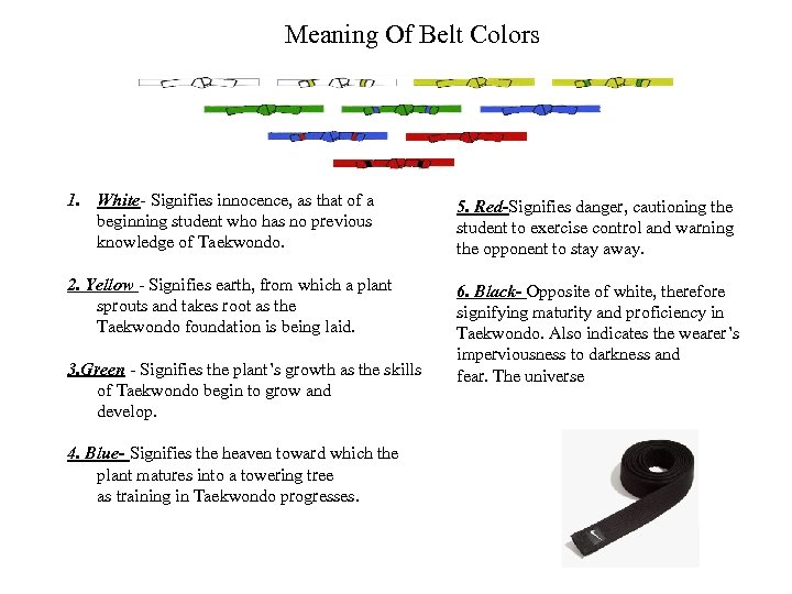Meaning Of Belt Colors 1. White- Signifies innocence, as that of a beginning student