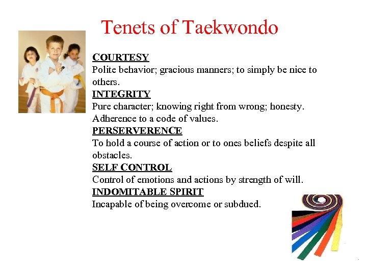 Tenets of Taekwondo COURTESY Polite behavior; gracious manners; to simply be nice to others.