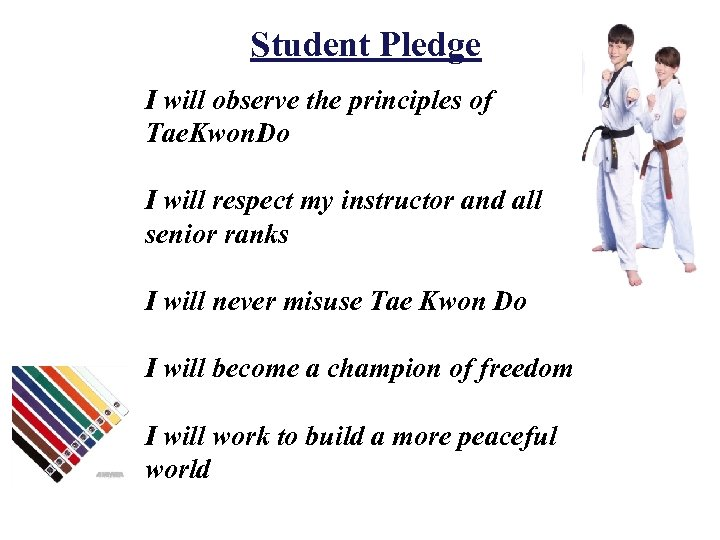 Student Pledge I will observe the principles of Tae. Kwon. Do I will respect