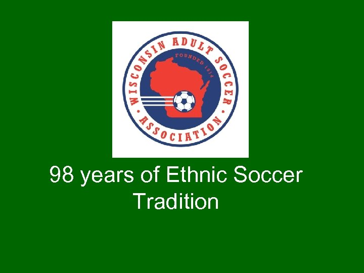 98 years of Ethnic Soccer Tradition
