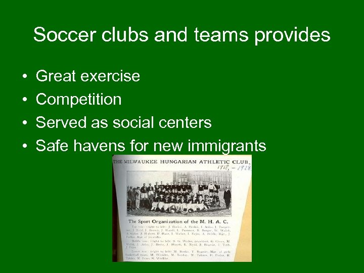 Soccer clubs and teams provides • • Great exercise Competition Served as social centers