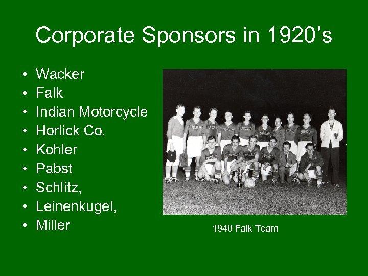 Corporate Sponsors in 1920's • • • Wacker Falk Indian Motorcycle Horlick Co. Kohler