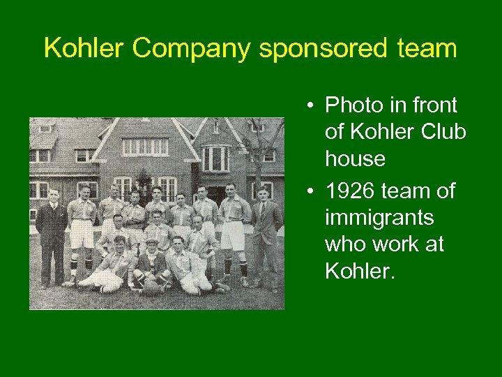 Kohler Company sponsored team • Photo in front of Kohler Club house • 1926