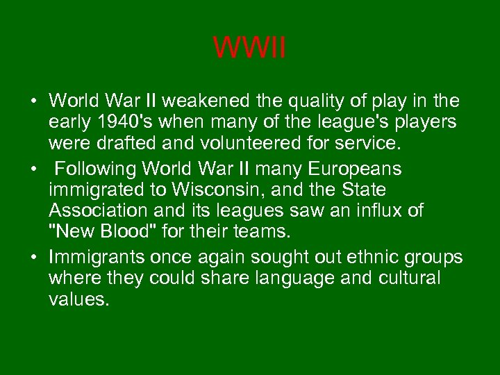 WWII • World War II weakened the quality of play in the early 1940's