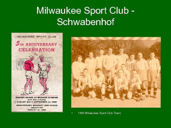 Milwaukee Sport Club Schwabenhof • 1953 Milwaukee Sport Club Team