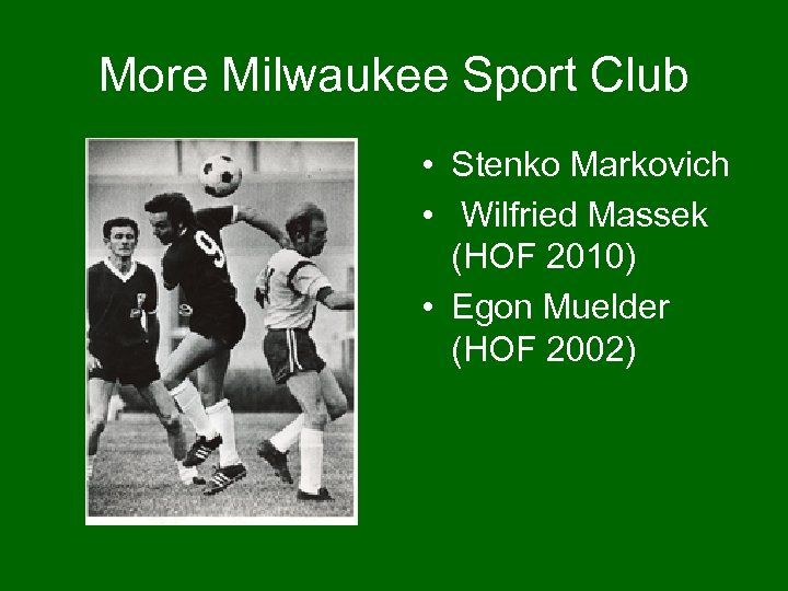 More Milwaukee Sport Club • Stenko Markovich • Wilfried Massek (HOF 2010) • Egon