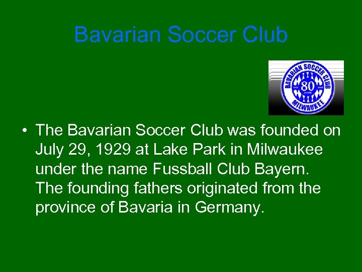 Bavarian Soccer Club • The Bavarian Soccer Club was founded on July 29, 1929