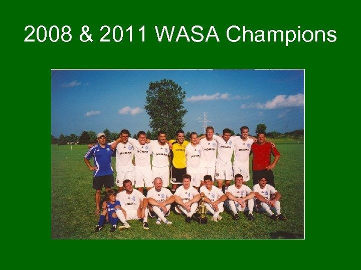 2008 & 2011 WASA Champions