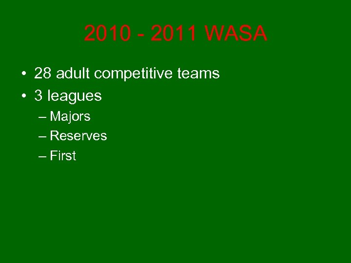 2010 - 2011 WASA • 28 adult competitive teams • 3 leagues – Majors