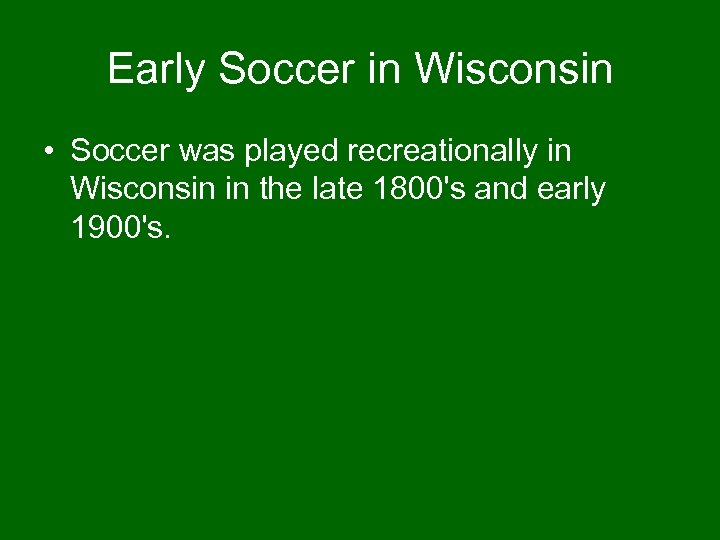 Early Soccer in Wisconsin • Soccer was played recreationally in Wisconsin in the late