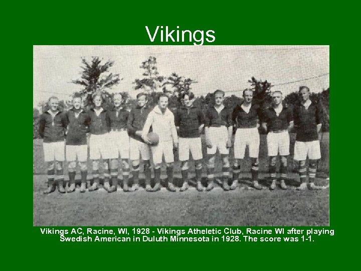 Vikings AC, Racine, WI, 1928 - Vikings Atheletic Club, Racine WI after playing Swedish