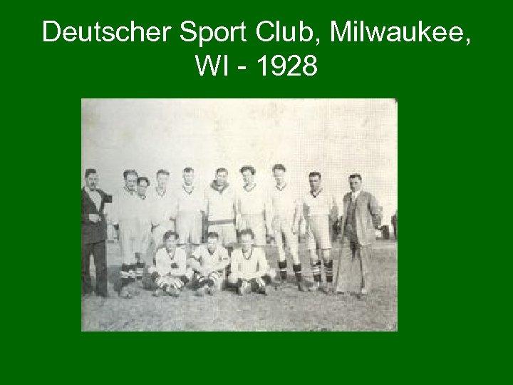 Deutscher Sport Club, Milwaukee, WI - 1928