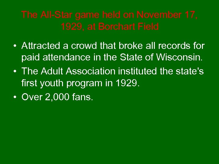 The All-Star game held on November 17, 1929, at Borchart Field • Attracted a