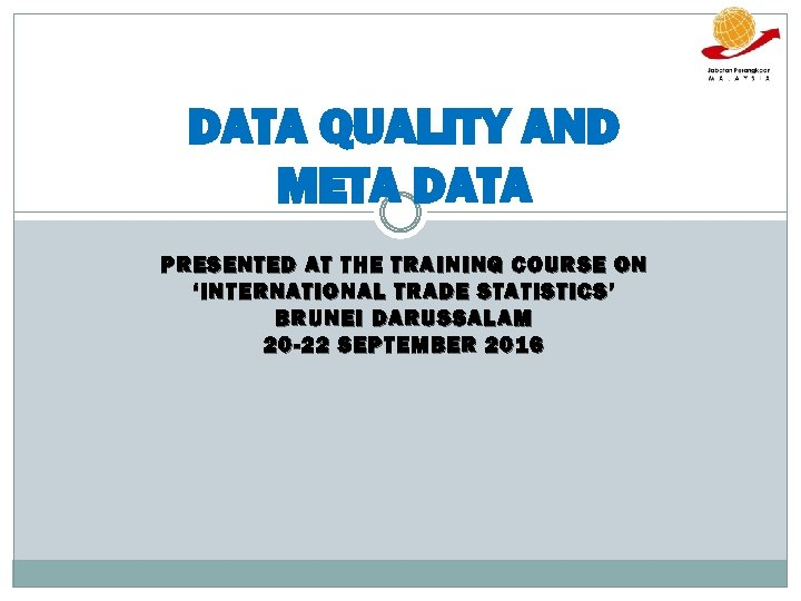 DATA QUALITY AND META DATA PRESENTED AT THE TRAINING COURSE ON 'INTERNATIONAL TRADE STATISTICS'