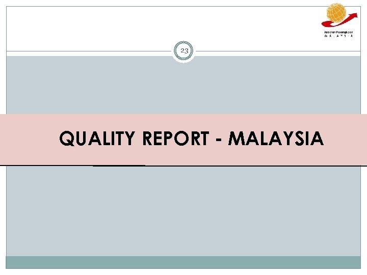 23 QUALITY REPORT - MALAYSIA