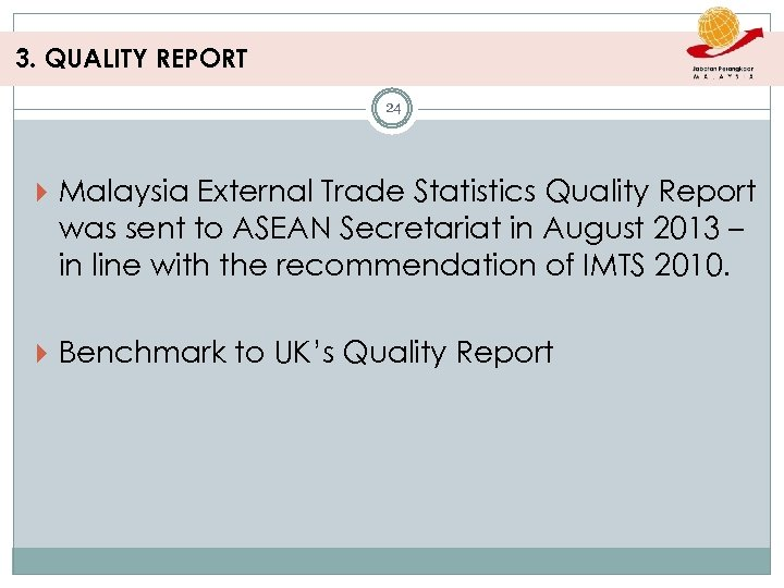 3. QUALITY REPORT 24 Malaysia External Trade Statistics Quality Report was sent to ASEAN