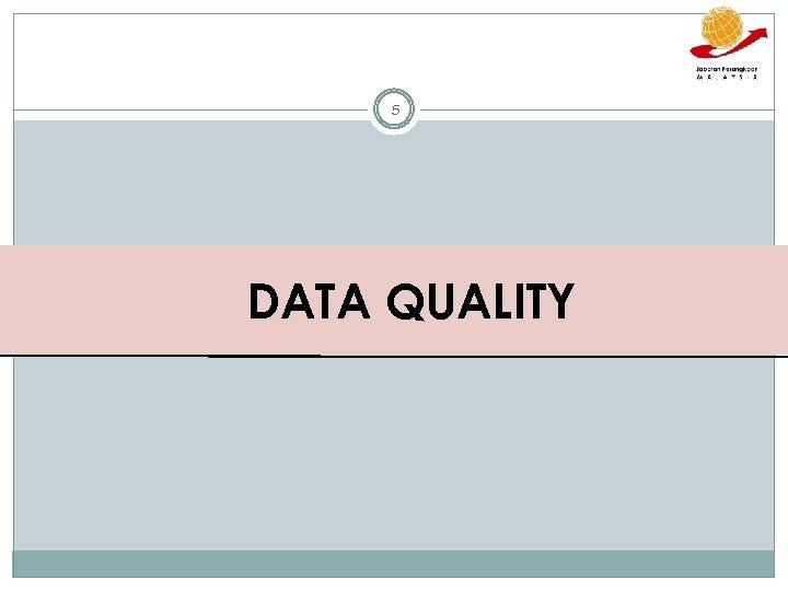 5 DATA QUALITY