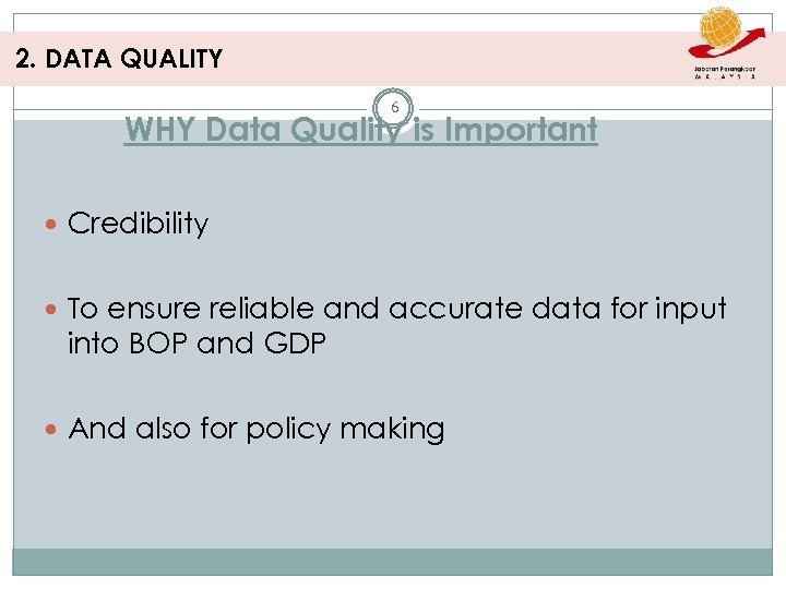 2. DATA QUALITY 6 WHY Data Quality is Important Credibility To ensure reliable and