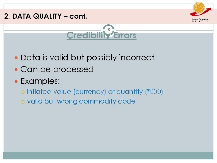 2. DATA QUALITY – cont. 8 Credibility Errors Data is valid but possibly incorrect