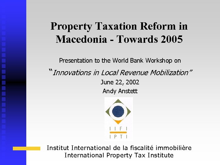 Property Taxation Reform in Macedonia - Towards 2005 Presentation to the World Bank Workshop