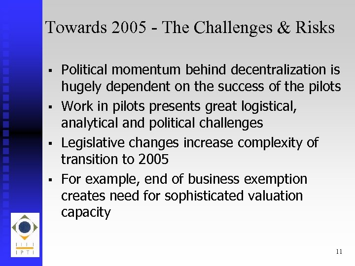 Towards 2005 - The Challenges & Risks § § Political momentum behind decentralization is