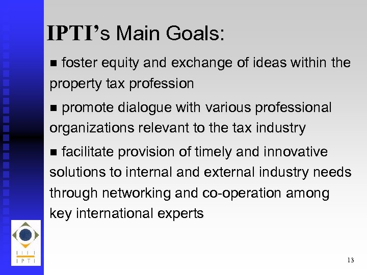 IPTI's Main Goals: foster equity and exchange of ideas within the property tax profession