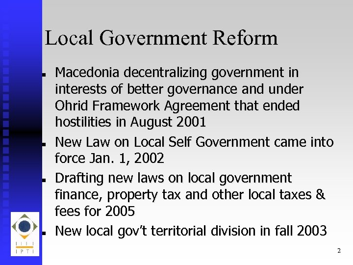 Local Government Reform n n Macedonia decentralizing government in interests of better governance and