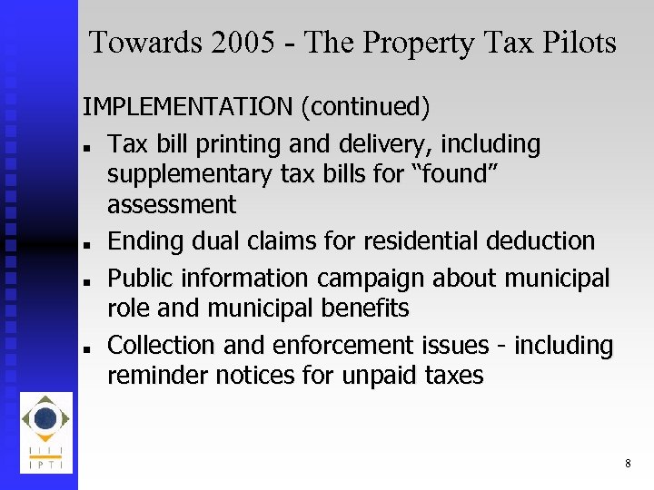Towards 2005 - The Property Tax Pilots IMPLEMENTATION (continued) n Tax bill printing and