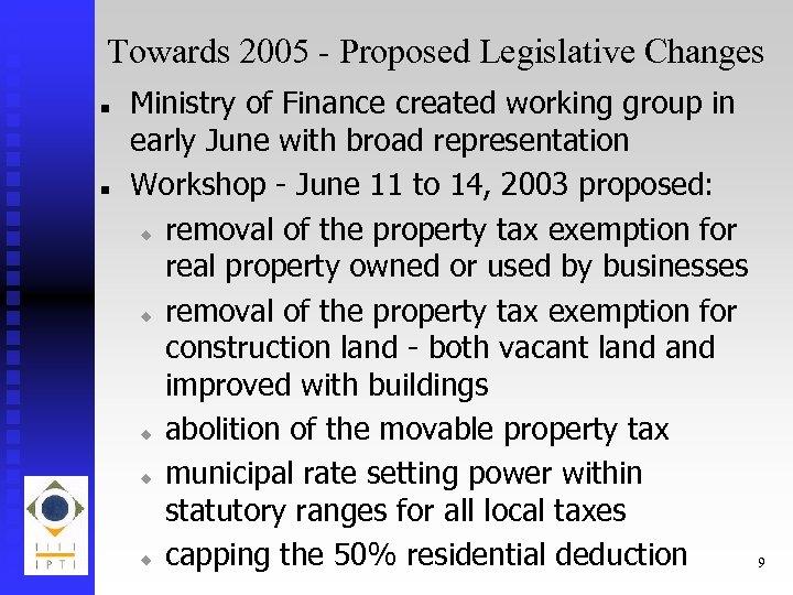 Towards 2005 - Proposed Legislative Changes n n Ministry of Finance created working group
