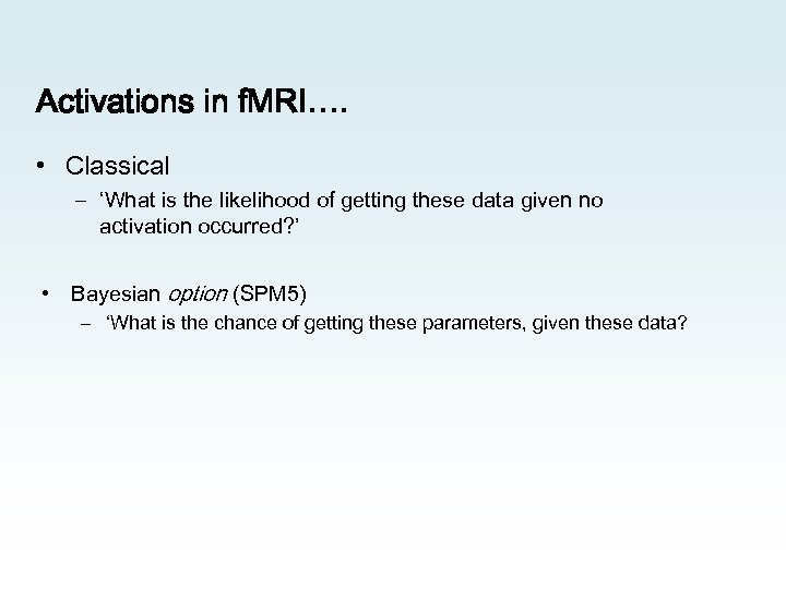 Activations in f. MRI…. • Classical – 'What is the likelihood of getting these