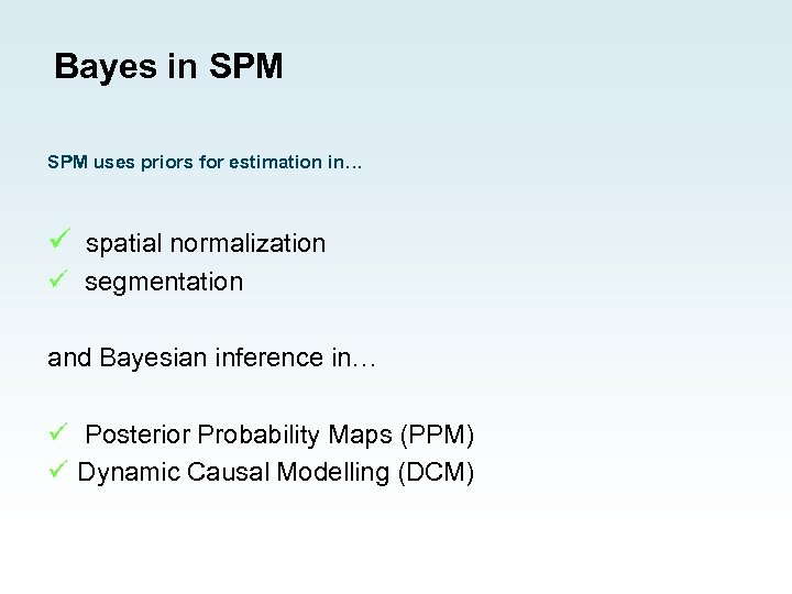 Bayes in SPM uses priors for estimation in… ü spatial normalization ü segmentation and