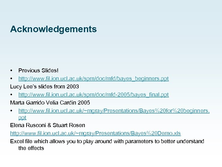 Acknowledgements • Previous Slides! • http: //www. fil. ion. ucl. ac. uk/spm/doc/mfd/bayes_beginners. ppt Lucy