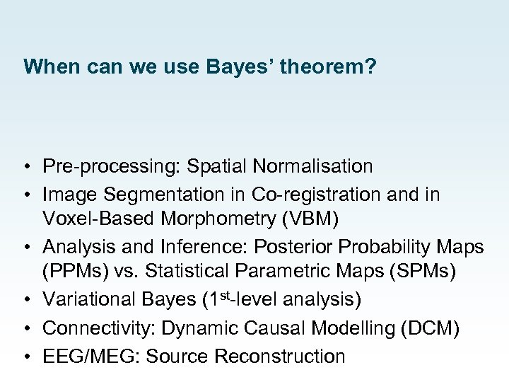 When can we use Bayes' theorem? • Pre-processing: Spatial Normalisation • Image Segmentation in