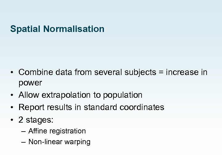 Spatial Normalisation • Combine data from several subjects = increase in power • Allow