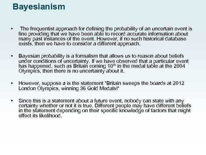 Bayesianism • The frequentist approach for defining the probability of an uncertain event is