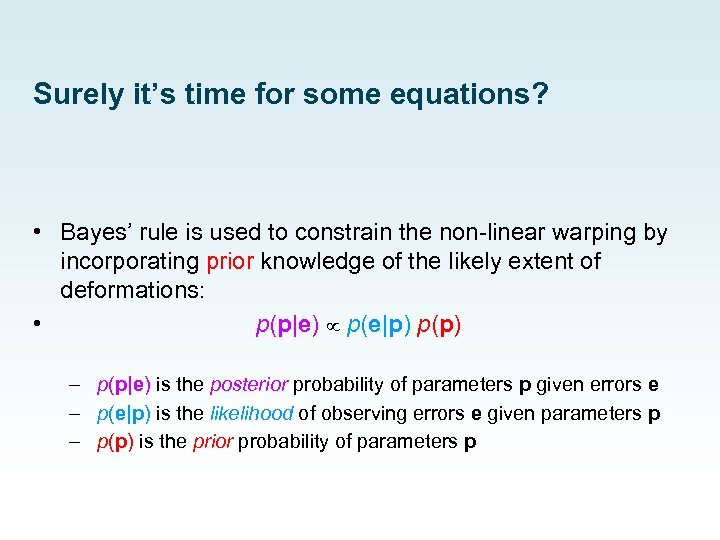 Surely it's time for some equations? • Bayes' rule is used to constrain the
