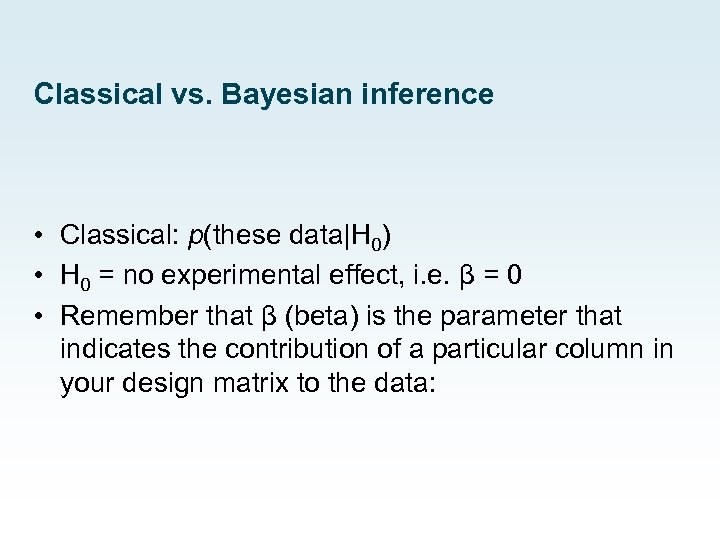 Classical vs. Bayesian inference • Classical: p(these data|H 0) • H 0 = no