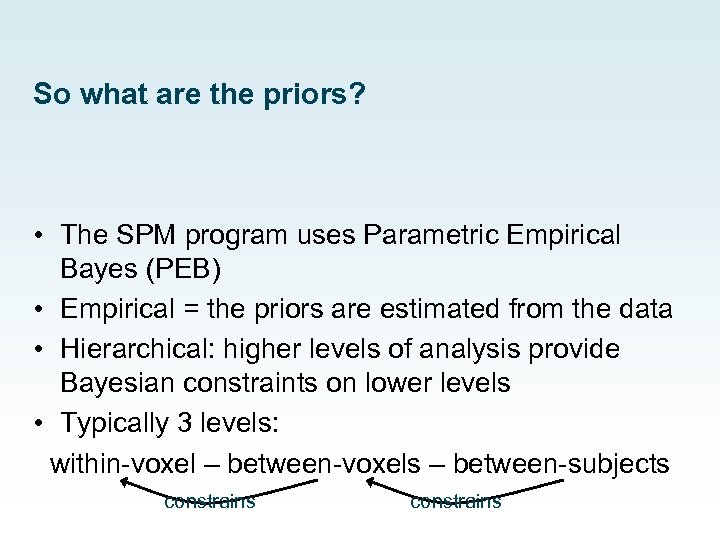 So what are the priors? • The SPM program uses Parametric Empirical Bayes (PEB)